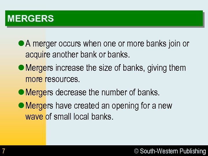 MERGERS l A merger occurs when one or more banks join or acquire another