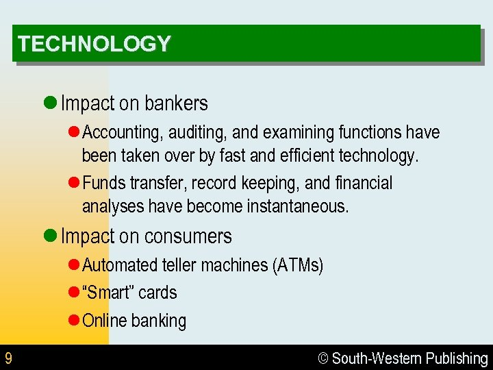 TECHNOLOGY l Impact on bankers l Accounting, auditing, and examining functions have been taken