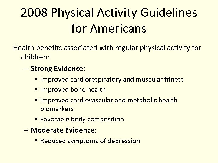 2008 Physical Activity Guidelines for Americans Health benefits associated with regular physical activity for