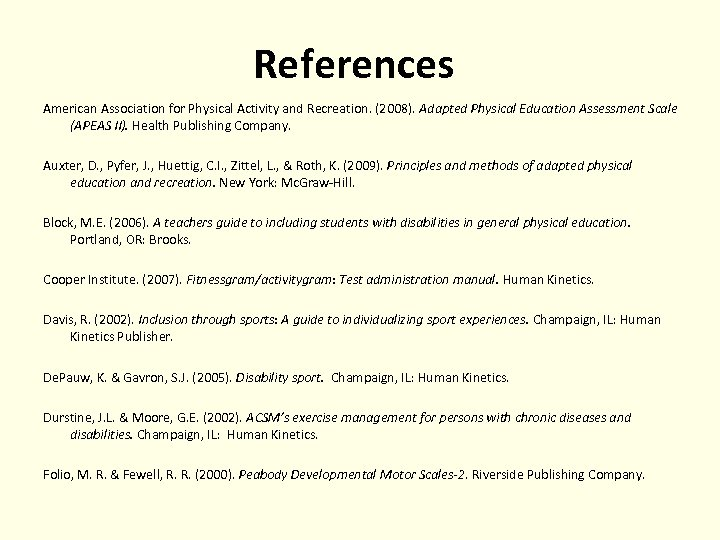 References American Association for Physical Activity and Recreation. (2008). Adapted Physical Education Assessment Scale