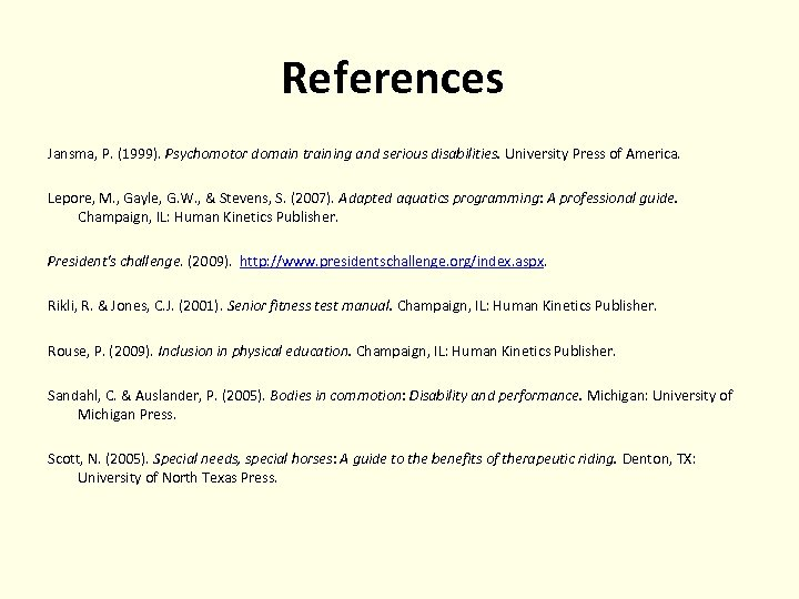 References Jansma, P. (1999). Psychomotor domain training and serious disabilities. University Press of America.