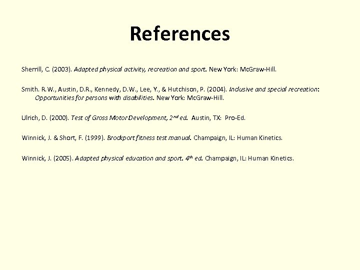 References Sherrill, C. (2003). Adapted physical activity, recreation and sport. New York: Mc. Graw-Hill.