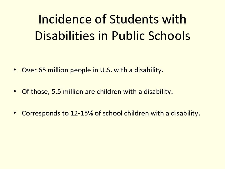 Incidence of Students with Disabilities in Public Schools • Over 65 million people in