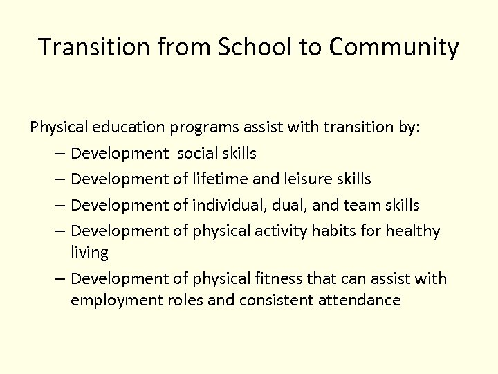 Transition from School to Community Physical education programs assist with transition by: – Development