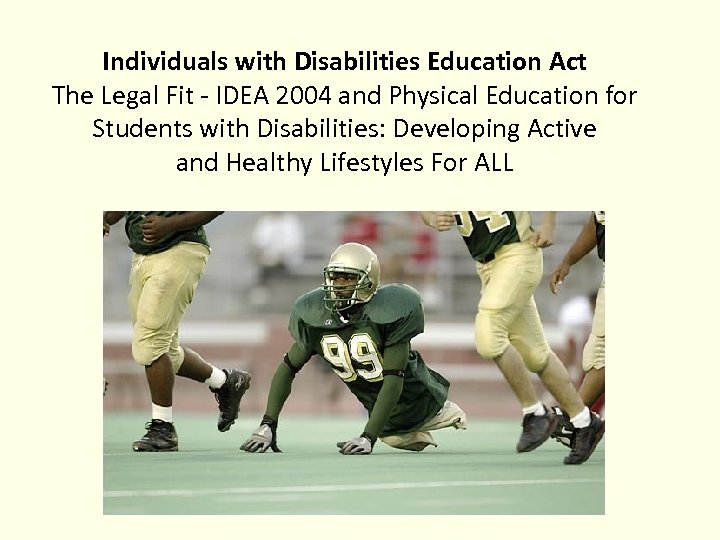 Individuals with Disabilities Education Act The Legal Fit - IDEA 2004 and Physical Education