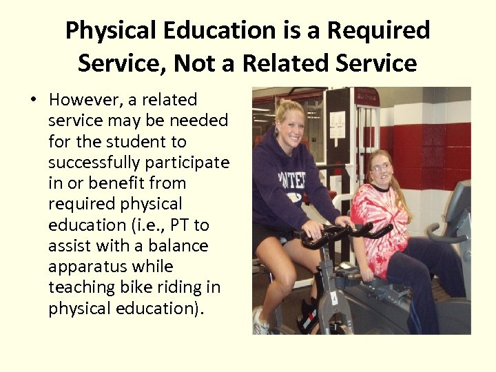 Physical Education is a Required Service, Not a Related Service • However, a related