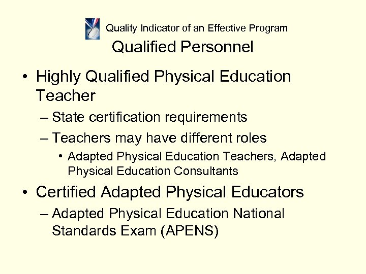Quality Indicator of an Effective Program Qualified Personnel • Highly Qualified Physical Education Teacher