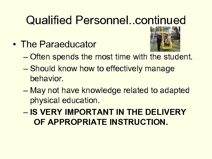 Qualified Personnel. . continued • The Paraeducator – Often spends the most time with