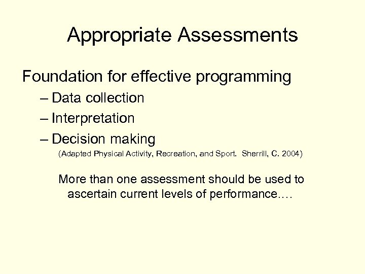 Appropriate Assessments Foundation for effective programming – Data collection – Interpretation – Decision making