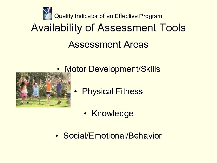Quality Indicator of an Effective Program Availability of Assessment Tools Assessment Areas • Motor