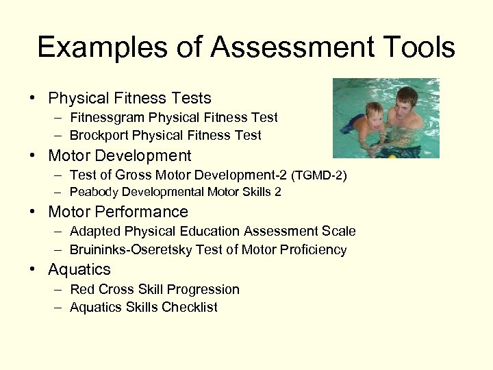 Examples of Assessment Tools • Physical Fitness Tests – Fitnessgram Physical Fitness Test –