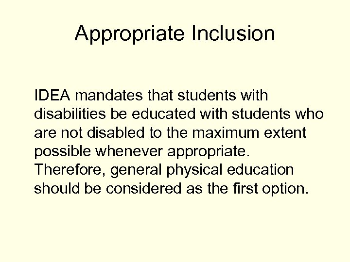 Appropriate Inclusion IDEA mandates that students with disabilities be educated with students who are