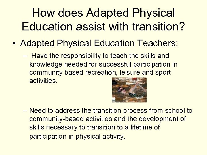 How does Adapted Physical Education assist with transition? • Adapted Physical Education Teachers: –