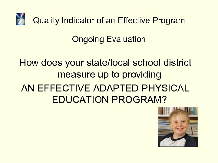 Quality Indicator of an Effective Program Ongoing Evaluation How does your state/local school district