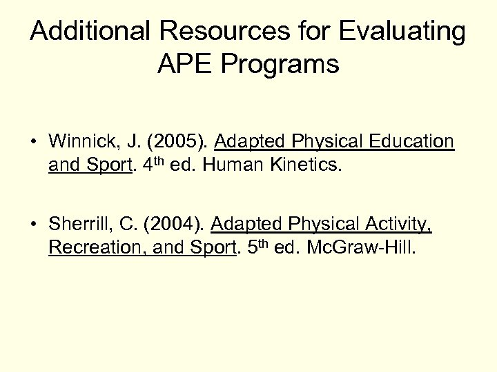 Additional Resources for Evaluating APE Programs • Winnick, J. (2005). Adapted Physical Education and