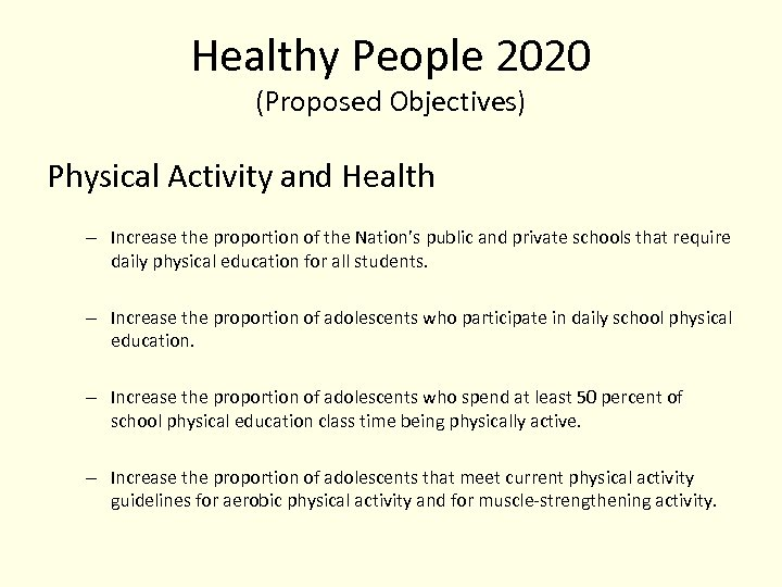 Healthy People 2020 (Proposed Objectives) Physical Activity and Health – Increase the proportion of