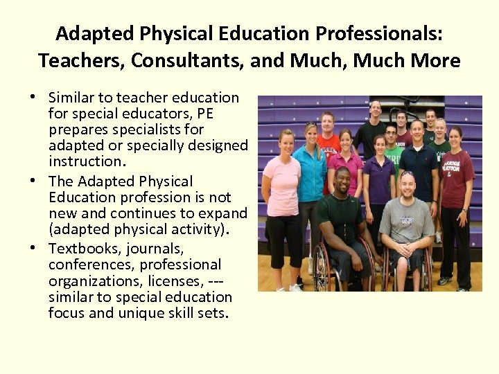 Adapted Physical Education Professionals: Teachers, Consultants, and Much, Much More • Similar to teacher