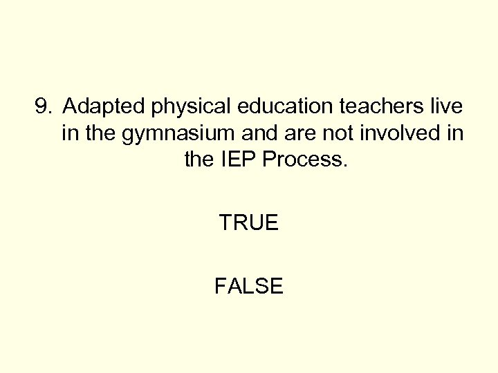 9. Adapted physical education teachers live in the gymnasium and are not involved in