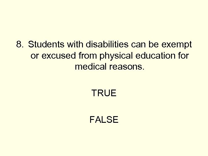8. Students with disabilities can be exempt or excused from physical education for medical