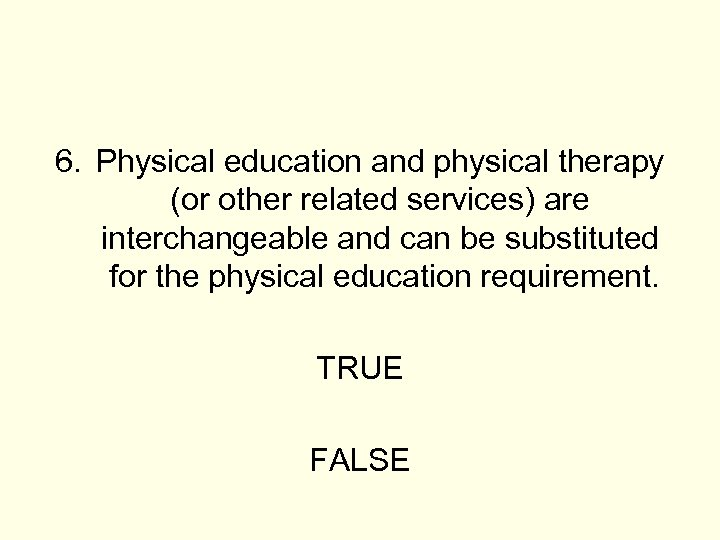 6. Physical education and physical therapy (or other related services) are interchangeable and can
