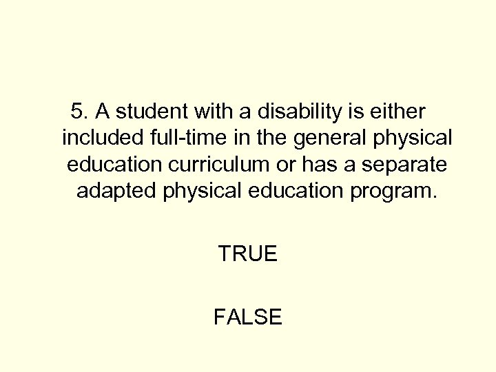 5. A student with a disability is either included full-time in the general physical