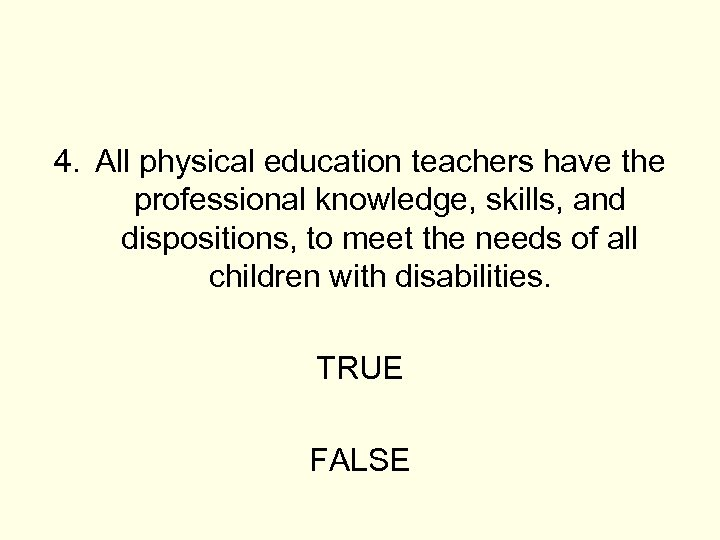 4. All physical education teachers have the professional knowledge, skills, and dispositions, to meet