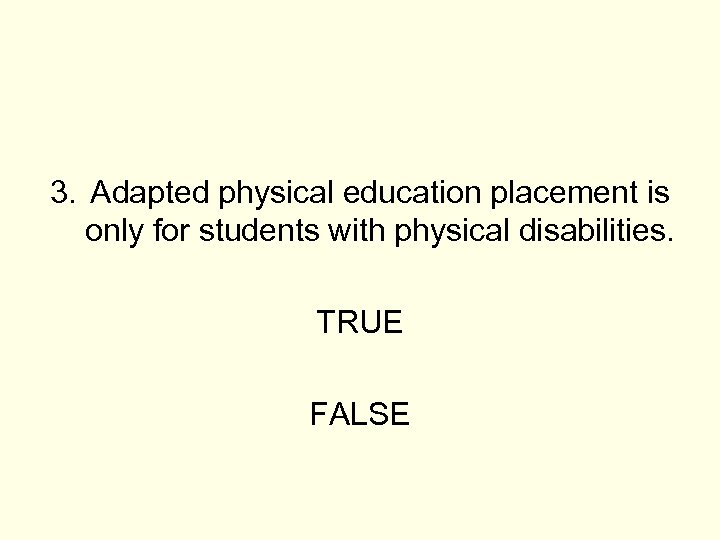 3. Adapted physical education placement is only for students with physical disabilities. TRUE FALSE