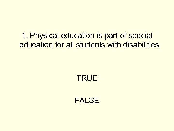 1. Physical education is part of special education for all students with disabilities. TRUE