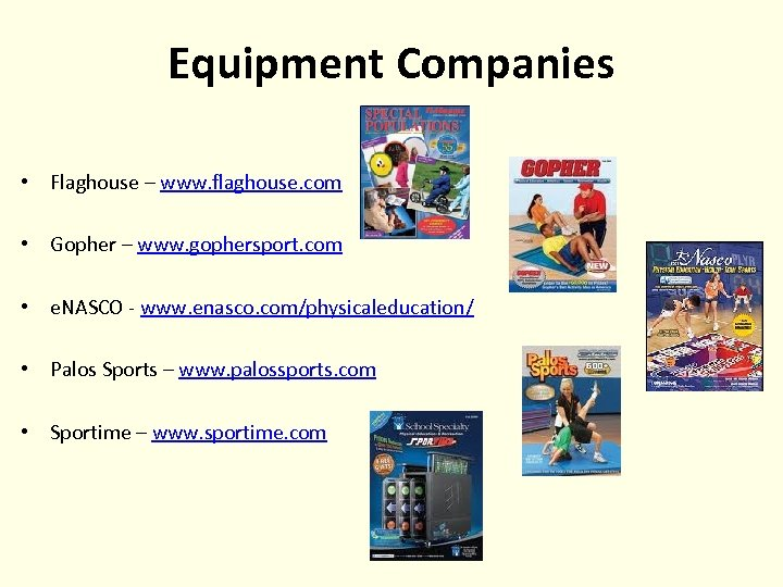 Equipment Companies • Flaghouse – www. flaghouse. com • Gopher – www. gophersport. com