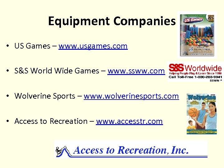 Equipment Companies • US Games – www. usgames. com • S&S World Wide Games