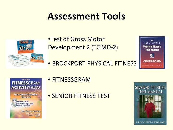 Assessment Tools • Test of Gross Motor Development 2 (TGMD-2) • BROCKPORT PHYSICAL FITNESS