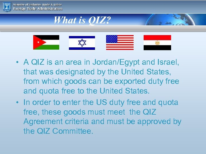 What is QIZ? • A QIZ is an area in Jordan/Egypt and Israel, that