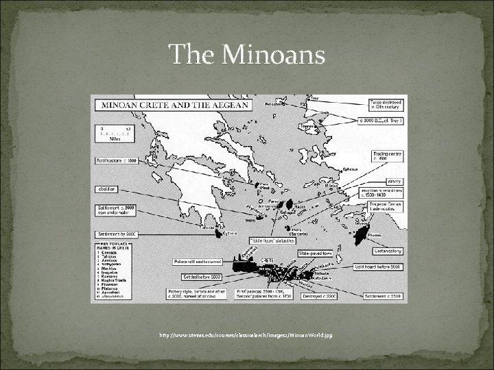 The Minoans http: //www. utexas. edu/courses/classicalarch/images 2/Minoan. World. jpg