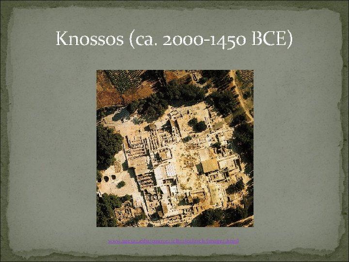 Knossos (ca. 2000 -1450 BCE) www. utexas. edu/courses/classicalarch/images. html