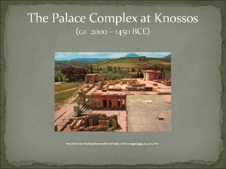 The Palace Complex at Knossos (ca. 2000 – 1450 BCE) http: //www. luc. edu/depts/history/dennis/Visual_Arts/101