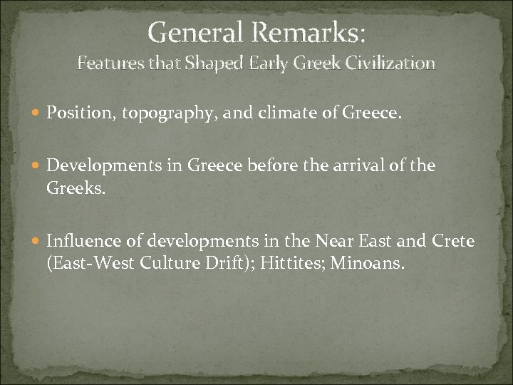 General Remarks: Features that Shaped Early Greek Civilization Position, topography, and climate of Greece.