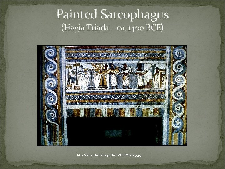 Painted Sarcophagus (Hagia Triada – ca. 1400 BCE) http: //www. daedalus. gr/DAEI/THEME/B 49. jpg