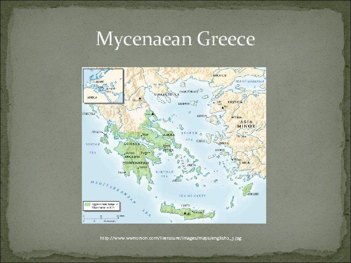 Mycenaean Greece http: //www. wwnorton. com/literature/images/maps/english 2_3. jpg