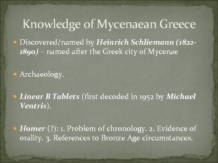 Knowledge of Mycenaean Greece Discovered/named by Heinrich Schliemann (1822 - 1890) – named after