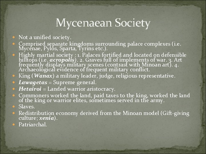 Mycenaean Society Not a unified society. Comprised separate kingdoms surrounding palace complexes (i. e.