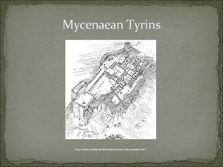 Mycenaean Tyrins http: //www. mlahanas. de/Greeks/History/Mycenaean. html