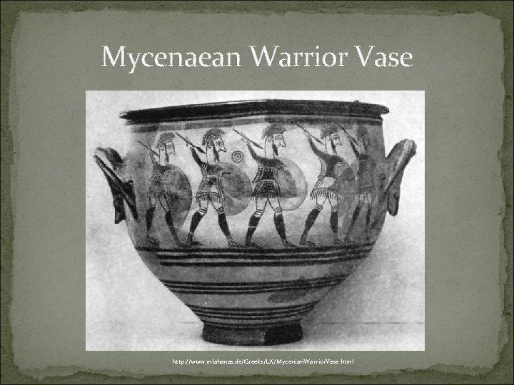 Mycenaean Warrior Vase http: //www. mlahanas. de/Greeks/LX/Mycenian. Warrior. Vase. html