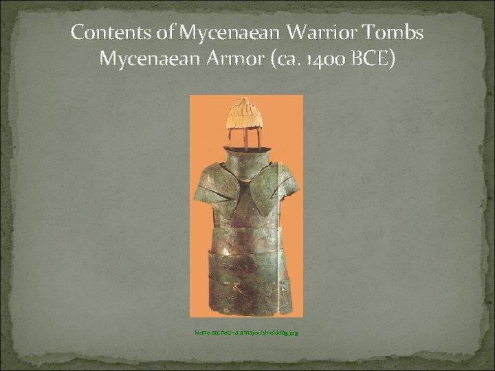 Contents of Mycenaean Warrior Tombs Mycenaean Armor (ca. 1400 BCE) home. att. net/~a. a.