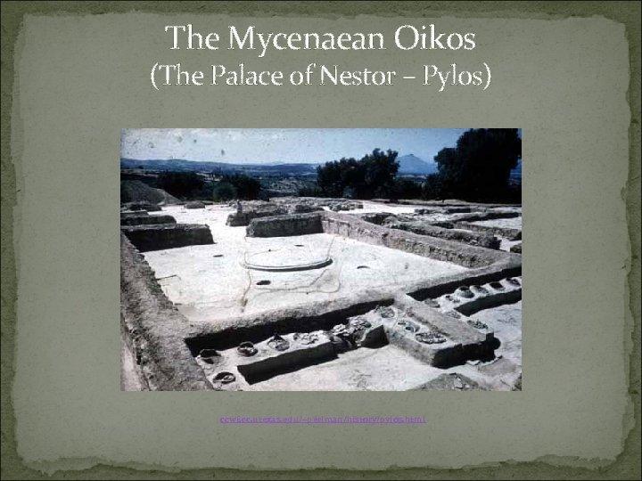 The Mycenaean Oikos (The Palace of Nestor – Pylos) ccwf. cc. utexas. edu/~perlman/history/pylos. html