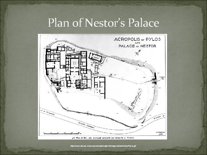 Plan of Nestor's Palace http: //www. utexas. edu/courses/classicalarch/images 2/plan. Nestor. Pylos. gif