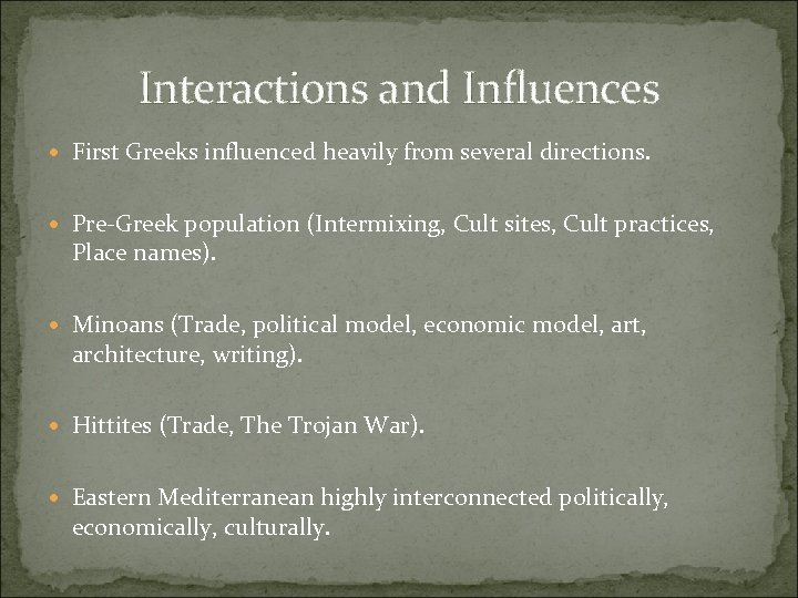 Interactions and Influences First Greeks influenced heavily from several directions. Pre-Greek population (Intermixing, Cult