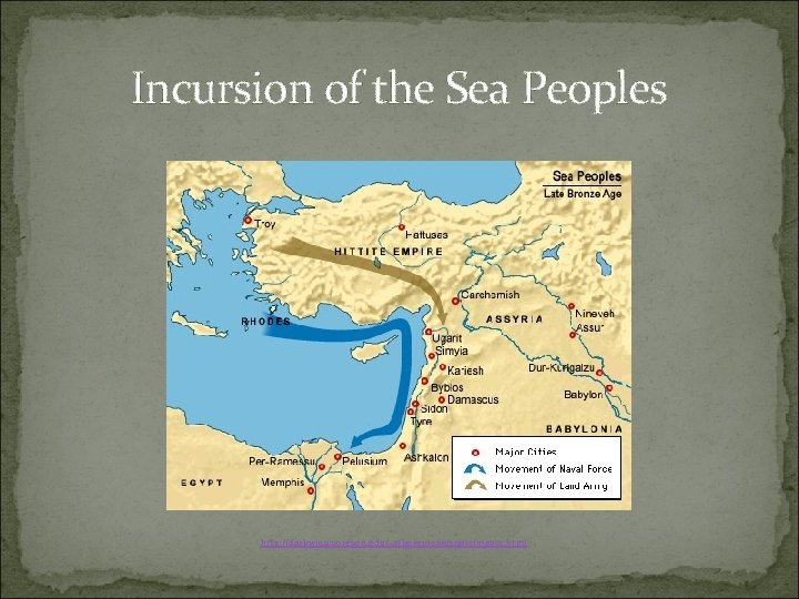 Incursion of the Sea Peoples http: //darkwing. uoregon. edu/~atlas/europe/static/map 05. html
