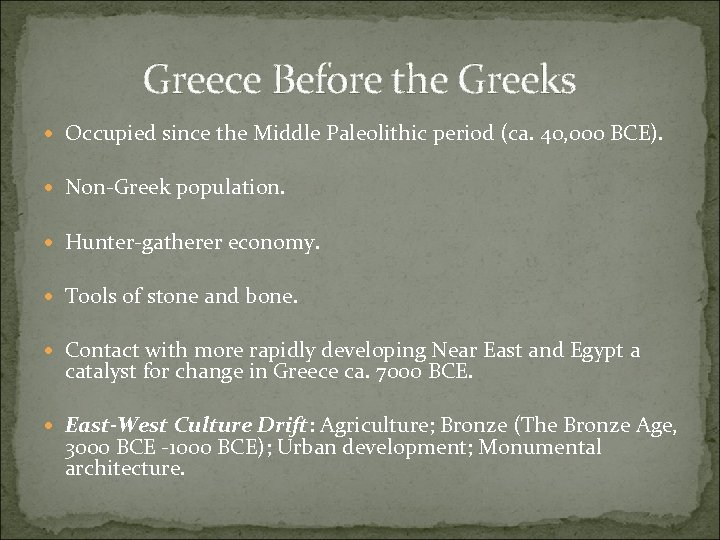 Greece Before the Greeks Occupied since the Middle Paleolithic period (ca. 40, 000 BCE).