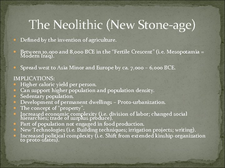 The Neolithic (New Stone-age) Defined by the invention of agriculture. Between 10, 000 and
