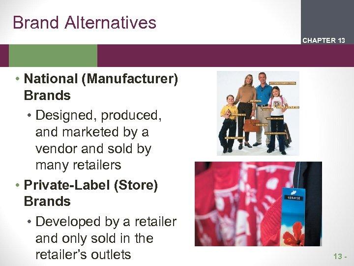 Brand Alternatives CHAPTER 2 13 1 • National (Manufacturer) Brands • Designed, produced, and